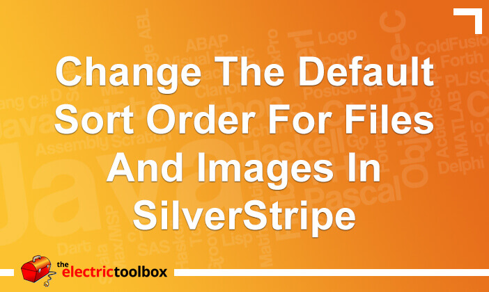 Change the default sort order for files and images in SilverStripe